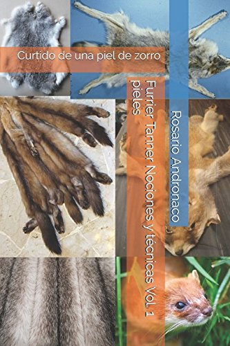 Furrier Tanner Nociones y técnicas Vol. 1 pieles: Curtido de una piel de zorro Tapa blanda – 15 dic 2017 Rosario Andronaco Independently published 1973560143
