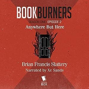Bookburners: Anywhere But Here: Episode 2 Audiobook