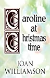 Caroline at Christmastime, Joan Williamson, 1413773877