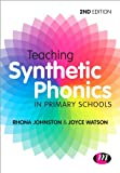 Teaching Synthetic Phonics, Johnston, Rhona and Watson, Joyce, 1446298612