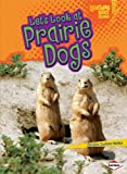 Let's Look at Prairie Dogs (Lightning Bolt Books)