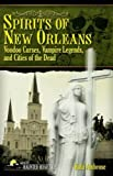 Spirits of New Orleans: Voodoo Curses, Vampire Legends and Cities of the Dead (America s Haunted Road Trip)
