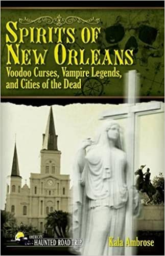Spirits of New Orleans: Voodoo Curses, Vampire Legends and Cities of the Dead (America's Haunted Road Trip) Paperback – September 11, 2012 by Kala Ambrose  (Author)