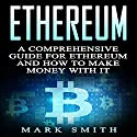 Ethereum: A Comprehensive Guide for Ethereum and How to Make Money with It: Blockchain, Bitcoin, Cryptocurrency Book 2 Audiobook by Mark Smith Narrated by Dave Wright