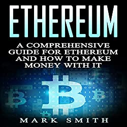 Ethereum: A Comprehensive Guide for Ethereum and How to Make Money with It