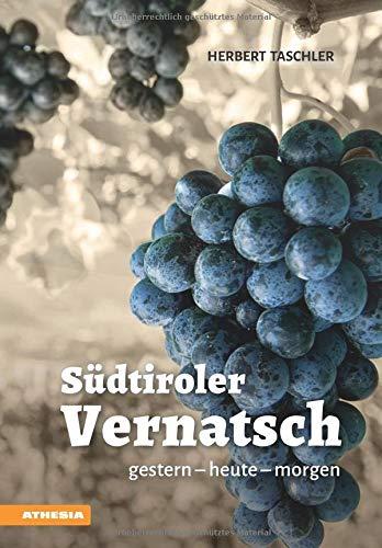 Südtiroler Vernatsch: gestern - heute - morgen