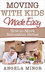 Moving with Kids Made Easy (How-to-Move Relocation Series Book 1)