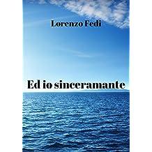 Ed io sinceramante (Italian Edition)