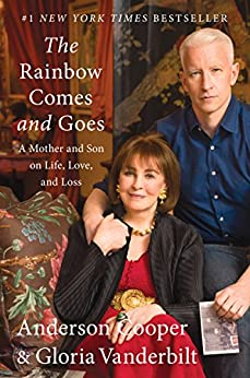 The Rainbow Comes and Goes: A Mother and Son On Life, Love, and Loss by [Cooper, Anderson, Vanderbilt, Gloria]