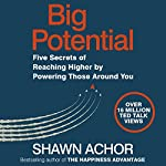 Big Potential: Five Secrets of Reaching Higher by Powering Those Around You | Shawn Achor