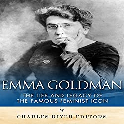 Emma Goldman: The Life and Legacy of the Famous Feminist Icon