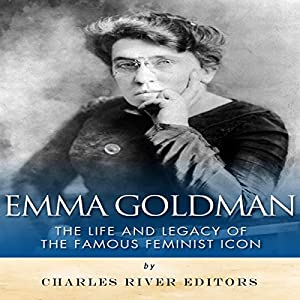 Emma Goldman: The Life and Legacy of the Famous Feminist Icon Audiobook
