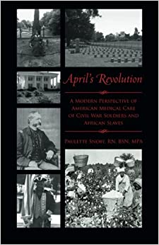 Book April's Revolution: A Modern Perspective of American Medical Care of Civil War Soldiers and African Slaves