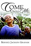 img - for Come Unto Me by Bernice Jackson Graham (2003-03-01) book / textbook / text book