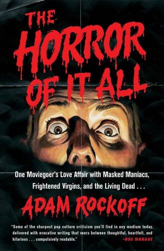 The Horror of It All: One Moviegoer's Love Affair with Masked Maniacs, Frightened Virgins, and the Living (Horror Films)