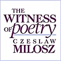 The Witness of Poetry: Charles Eliot Norton Lectures Audiobook by Czeslaw Milosz Narrated by Peter Bishop
