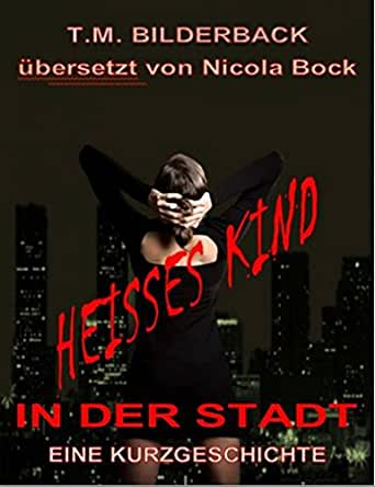 ebooks kindle hei es kind in der stadt german edition t m bilderback nicola. Black Bedroom Furniture Sets. Home Design Ideas
