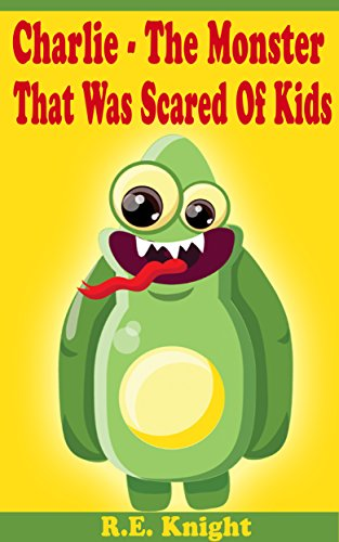 Book: Charlie - The Monster That Was Scared Of Kids by R. E. Knight