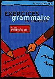 Exercices de grammaire en contexte, niveau intermédiaire (Livre de l'élève) par Anne Akyuz