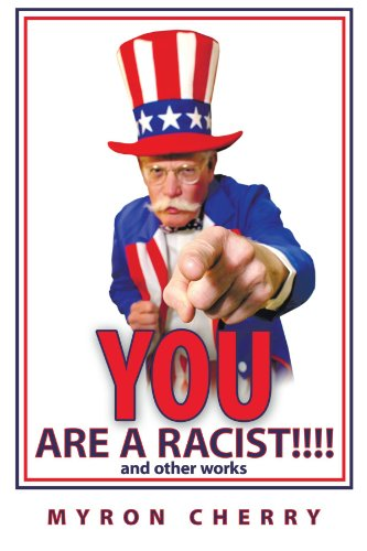 You are A Racist! And Other Works