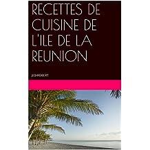 RECETTES DE CUISINE DE L'ILE DE LA REUNION: JED-ROBERT (French Edition)