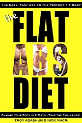 The Flat Abs Diet - Change Your Body in 21 Days - Take the Challenge!: The Easiest, Fastest Way to the Perfect Fit Body. Less Effort, More Results