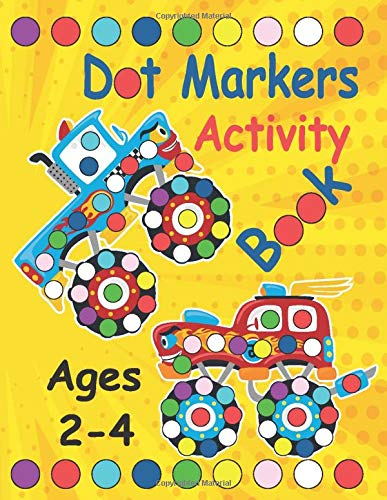 Dot Markers Activity Book Monster Truck Dot Art Coloring Book Dot Markers Coloring Book Do A Dot Monster Truck Mighty Truck Ages 2 4 Paint And Dot Markers Activity Book For Kids