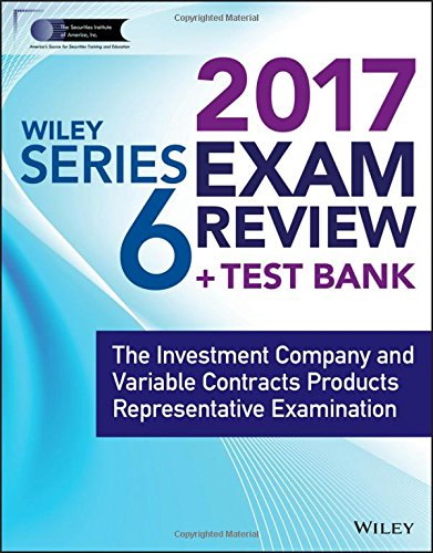 Wiley FINRA Series 6 Exam Review 2017: The Investment Company and Variable Contracts Products Representative Examination