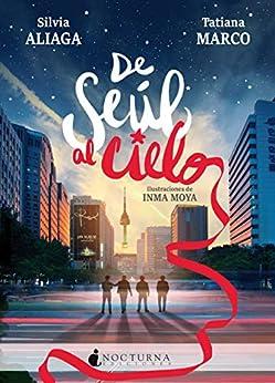 De Seúl al cielo (Spanish Edition) de [Aliaga, Silvia, Marco, Tatiana]