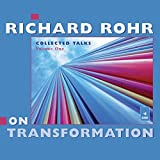Richard Rohr on Transformation: Collected Talks: Volume One