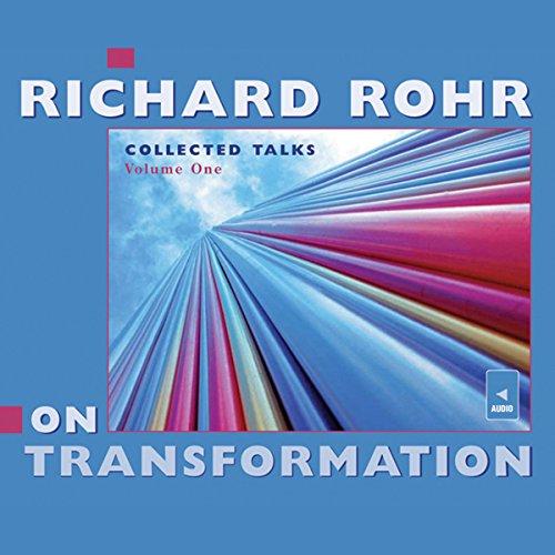 Richard Rohr on Transformation: Collected Talks: Volume One (Richard Rohr Audio)