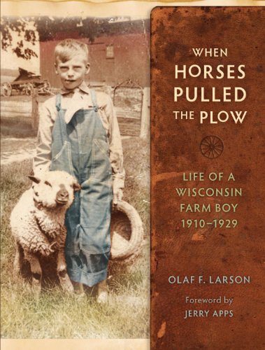 When Horses Pulled the Plow: Life of a Wisconsin Farm Boy, 1910-1929 (Wisconsin Land and Life) (Plow History)