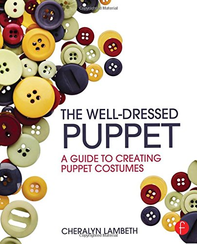The Well-Dressed Puppet: A Guide to Creating Puppet (Costumes For Puppets)