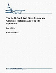 The Dodd-Frank Wall Street Reform and Consumer Protection Act:  Title VII, Derivatives