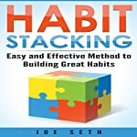 Habit Stacking: Easy and Effective Method to Building Great Habits | Joe Seth