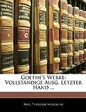 Goethe'S Werke: Vollständige Ausg. Letzter Hand ..., Karl Theodor Musculus, 1144344093