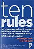 10 Rules for Ensuring People with Learning Disabilities and Those Who are on the Autism Spectrum Develop 'Challenging Behaviour': ...And Maybe What to Do About it by Damian Milton (2016-02-12)