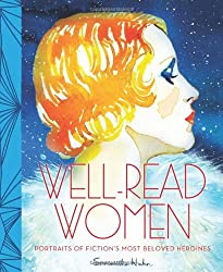 Well-Read Women: Portraits of Fiction's Most Beloved Heroines: Portraits of FictionÆs Most Beloved Heroines