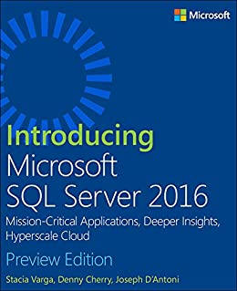 Introducing Microsoft SQL Server 2016: Mission-Critical Applications, Deeper Insights, Hyperscale Cloud, Preview 2 by [Varga, Stacia, Cherry, Denny, D'Antoni, Joseph]