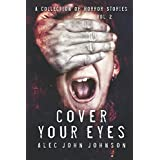 Cover Your Eyes - Volume Two: A Horror Story Collection