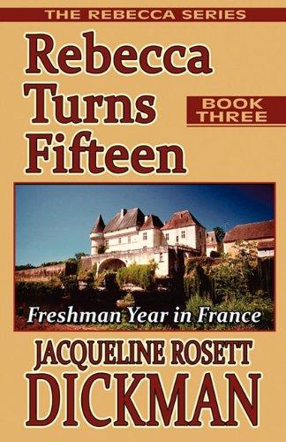 Download Rebecca Turns Fifteen: Freshman Year in France, the Rebecca Series, Book Three pdf epub