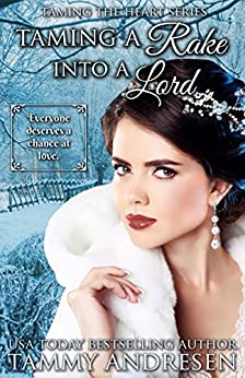 Taming a Rake into a Lord: Taming the Heart Series by [Andresen, Tammy]