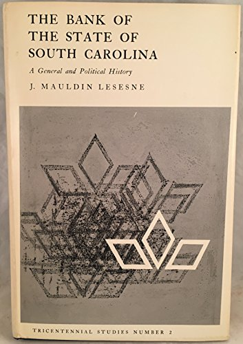 Bank Of The State Of South Carolina  A General And Political History  Tricentennial Studies  No  2