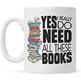 Book Lover Mug Gift, Bookish Gifts, Librarian Mug, Bookworm Mug, Yes I Really Do Need All These Books