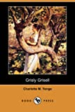 Grisly Grisell, Charlotte M. Yonge, 1406555185