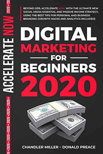 DIGITAL MARKETING FOR BEGINNERS 2020: BEYOND 2019, WITH THE ULTIMATE NEW PASSIVE INCOME STRATEGY, USING THE BEST TIPS FOR PERSONAL AND BUSINESS BRANDING (GROWTH HACKS AND ANALYTICS INCLUDED ) (Ultimate Marketing Hacks)