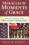 Front cover for the book Miracles and Moments of Grace: Inspiring Stories from Military Chaplains by Nancy B. Kennedy
