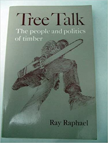 Tree Talk: The People and Politics of Timber, Raphael, Ray