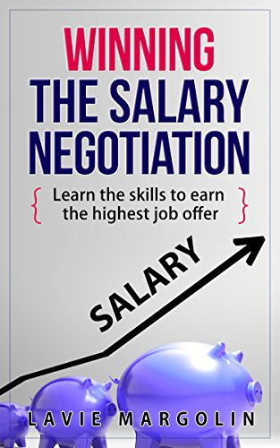Winning the Salary Negotiation: Learn the skills to earn the highest job offer (English Edition)