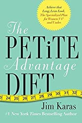 The Petite Advantage Diet: Achieve That Long, Lean Look. The Specialized Plan for Women 5'4 and Under. by Jim Karas (2013-01-08)
